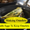 You are making omelets. How should you handle the eggs to keep omelets safe