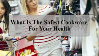 What is the safest cookware for your health